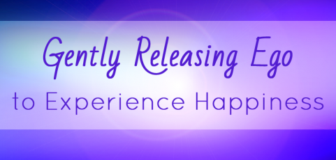 Gently Releasing Ego to Experience Happiness