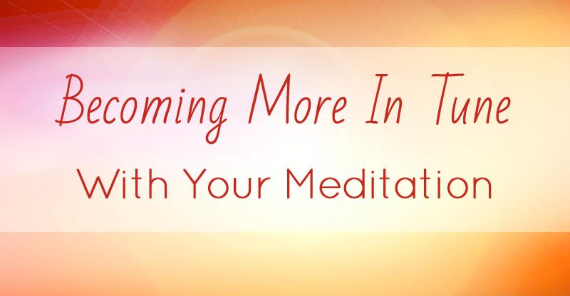 Becoming more in tune with your meditation
